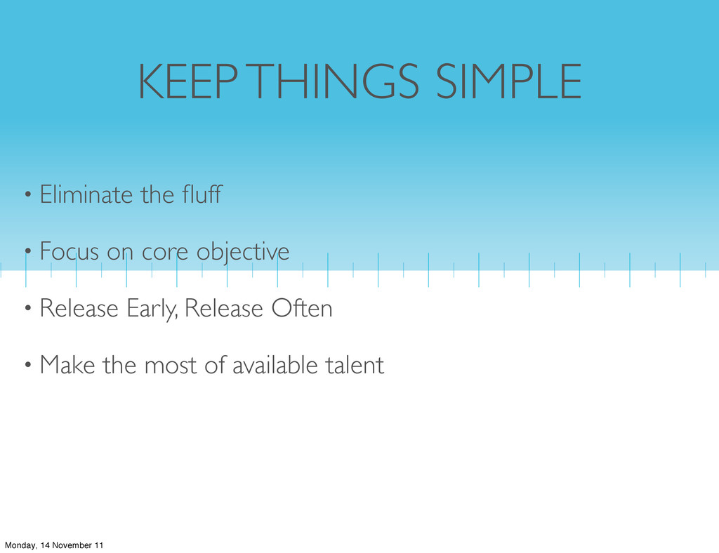 KEEP THINGS SIMPLE • Eliminate the fluff • Focus...