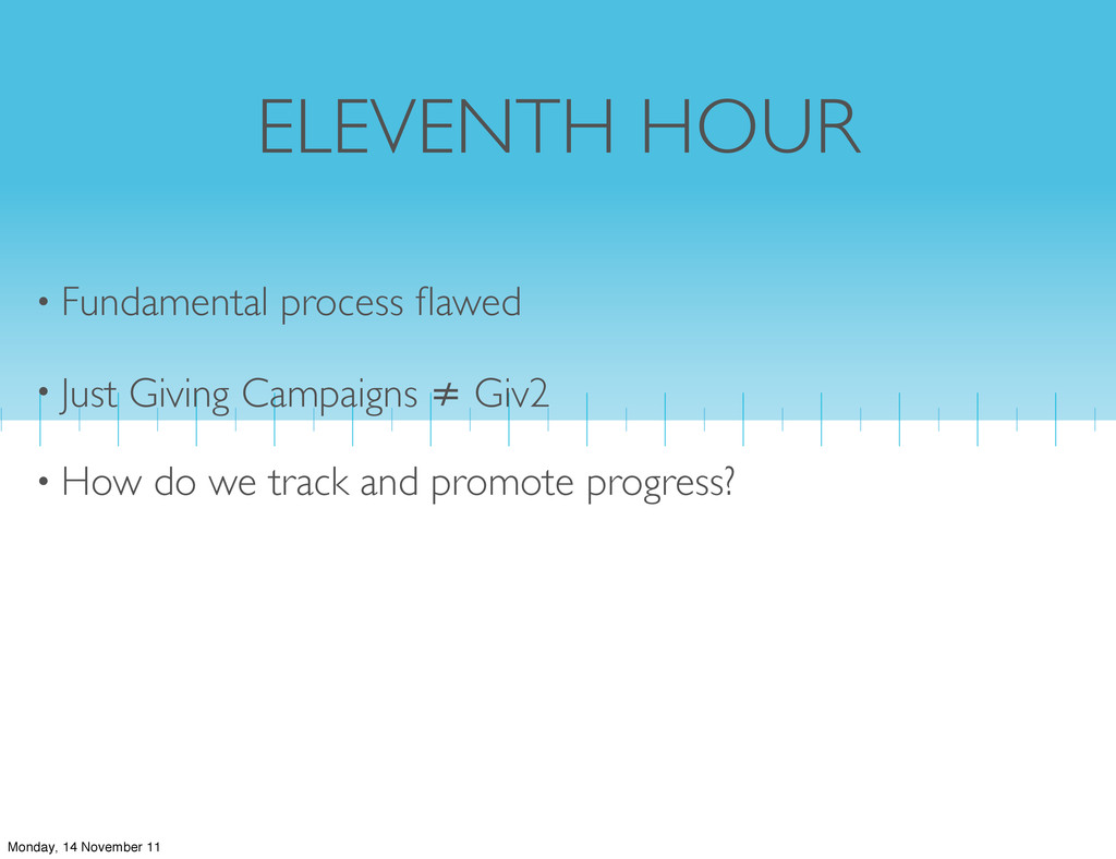 ELEVENTH HOUR • Fundamental process flawed • Jus...