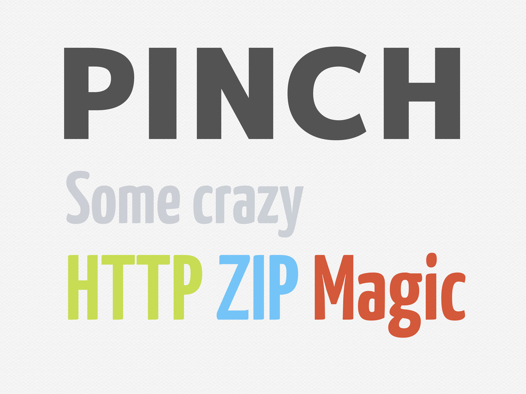 PINCH Some crazy HTTP ZIP Magic