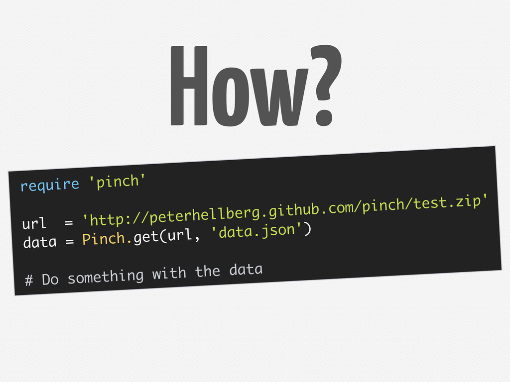 require 'pinch' url = 'http://peterhellberg.git...