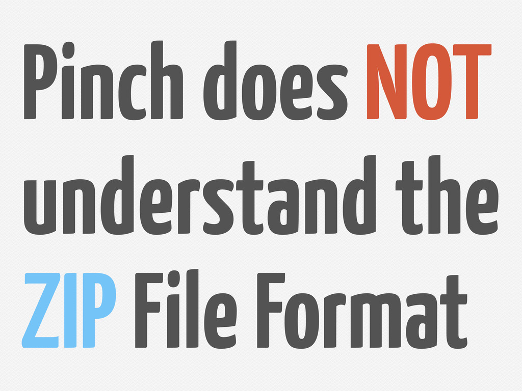 Pinch does NOT understand the ZIP File Format