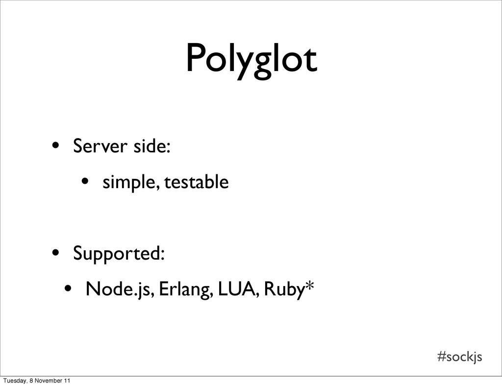 #sockjs Polyglot • Server side: • simple, testa...