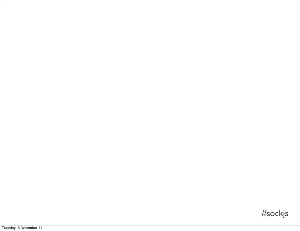 #sockjs Tuesday, 8 November 11