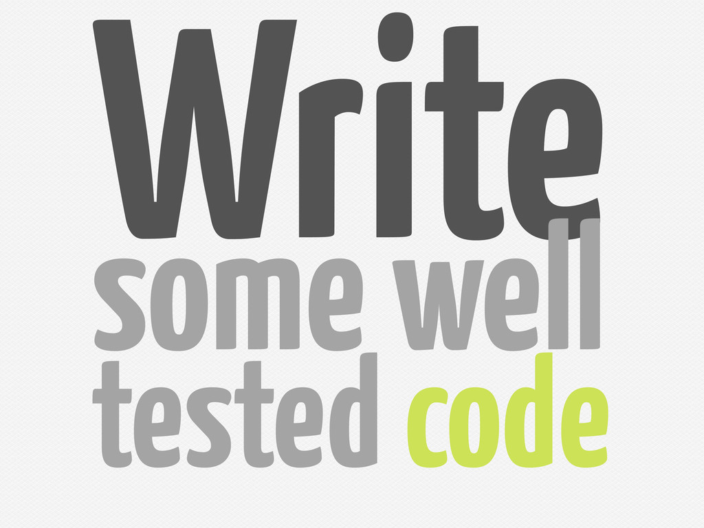 Write some well tested code