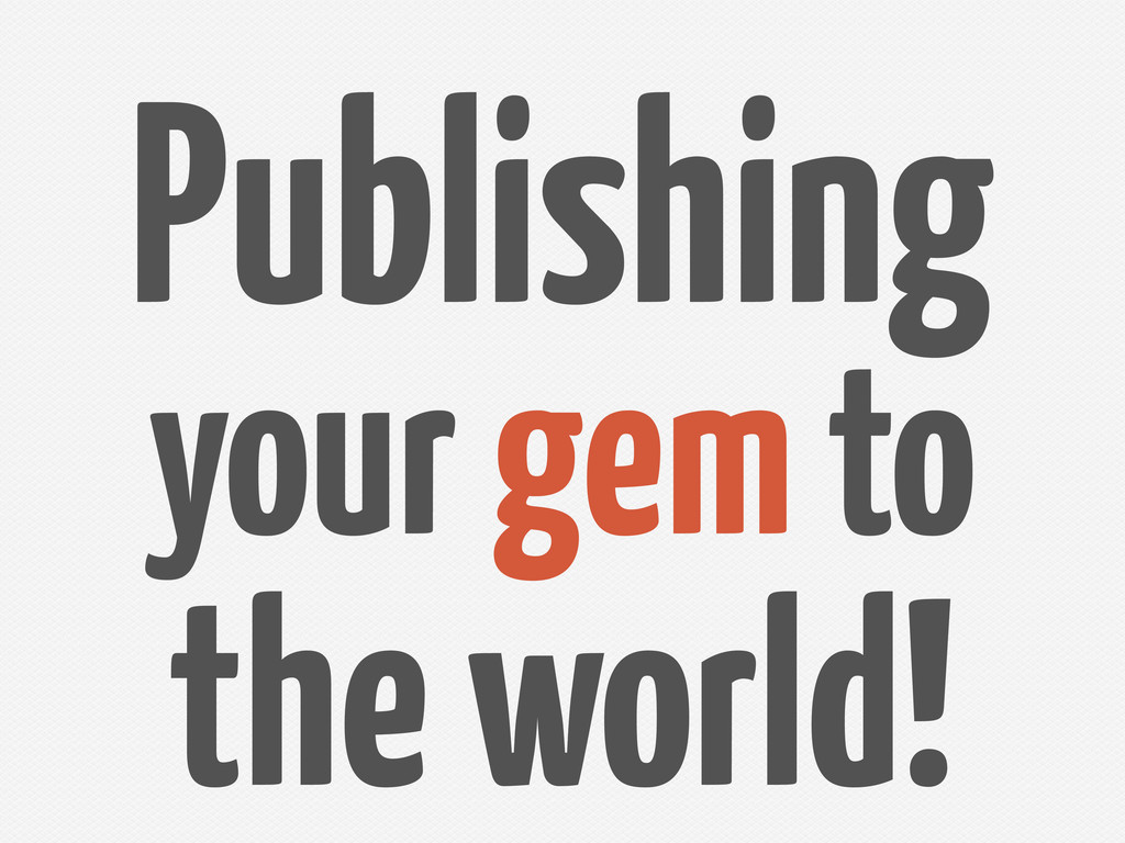 Publishing your gem to the world!