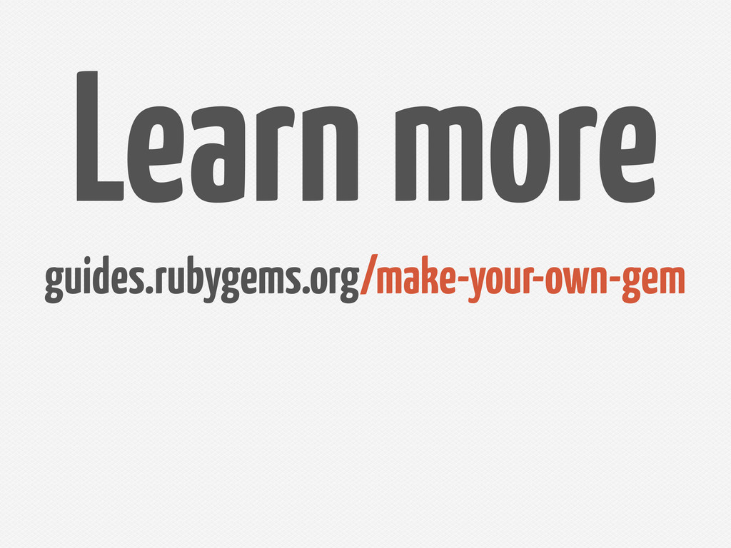 guides.rubygems.org/make-your-own-gem Learn more