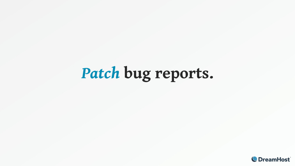 Patch bug reports.