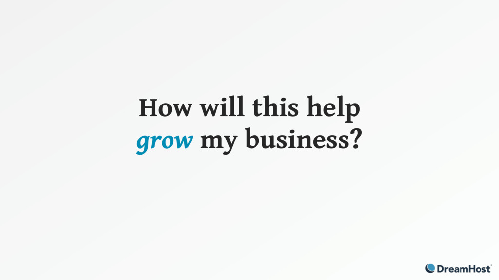 How will this help grow my business?
