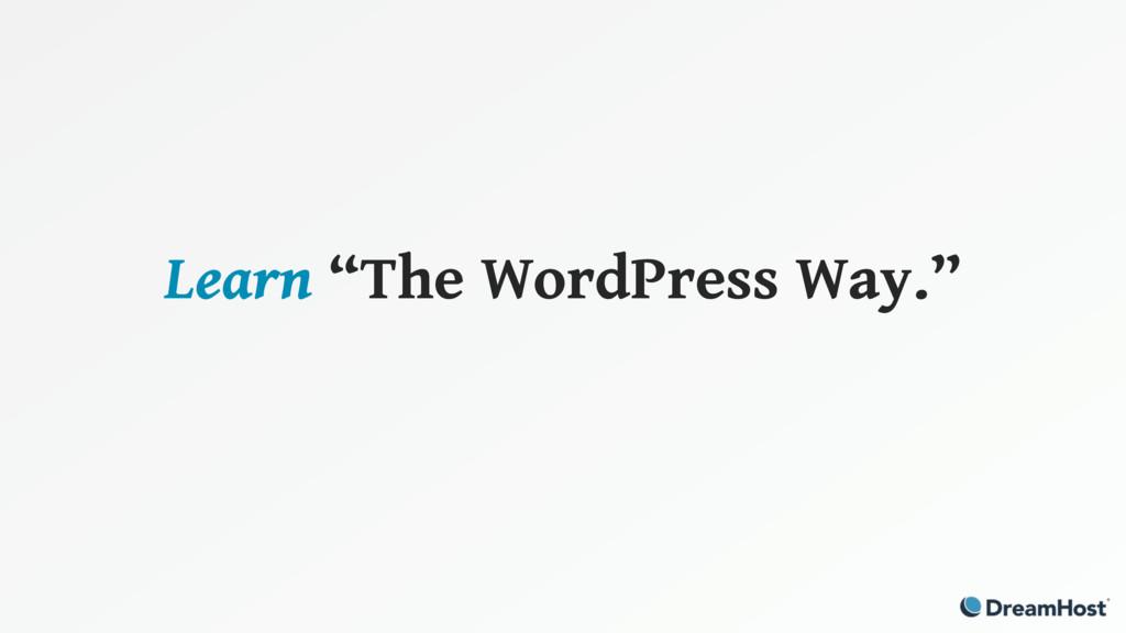 """Learn """"The WordPress Way."""""""