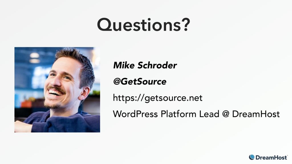 Questions? Mike Schroder @GetSource https://get...