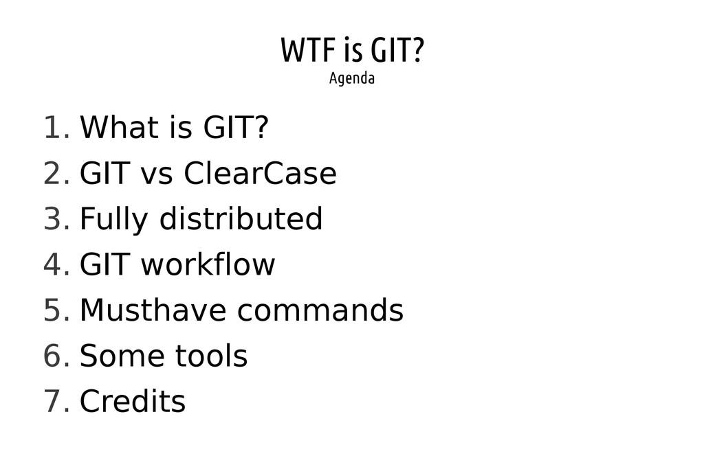 WTF is GIT? Agenda 1. What is GIT? 2. GIT vs Cl...