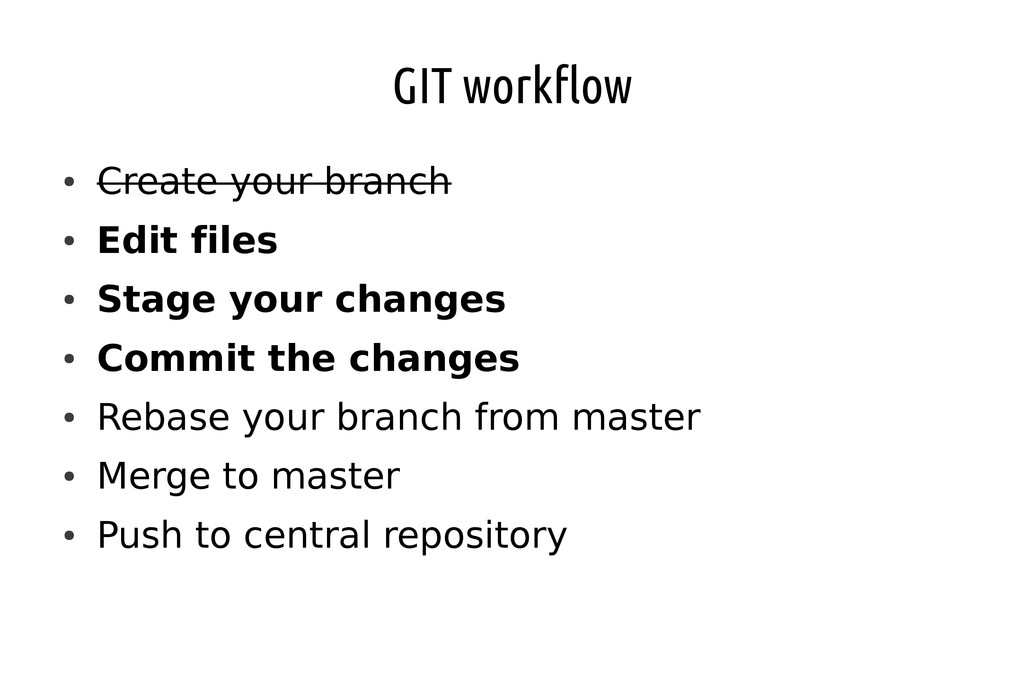 GIT workflow ● Create your branch ● Edit files ...