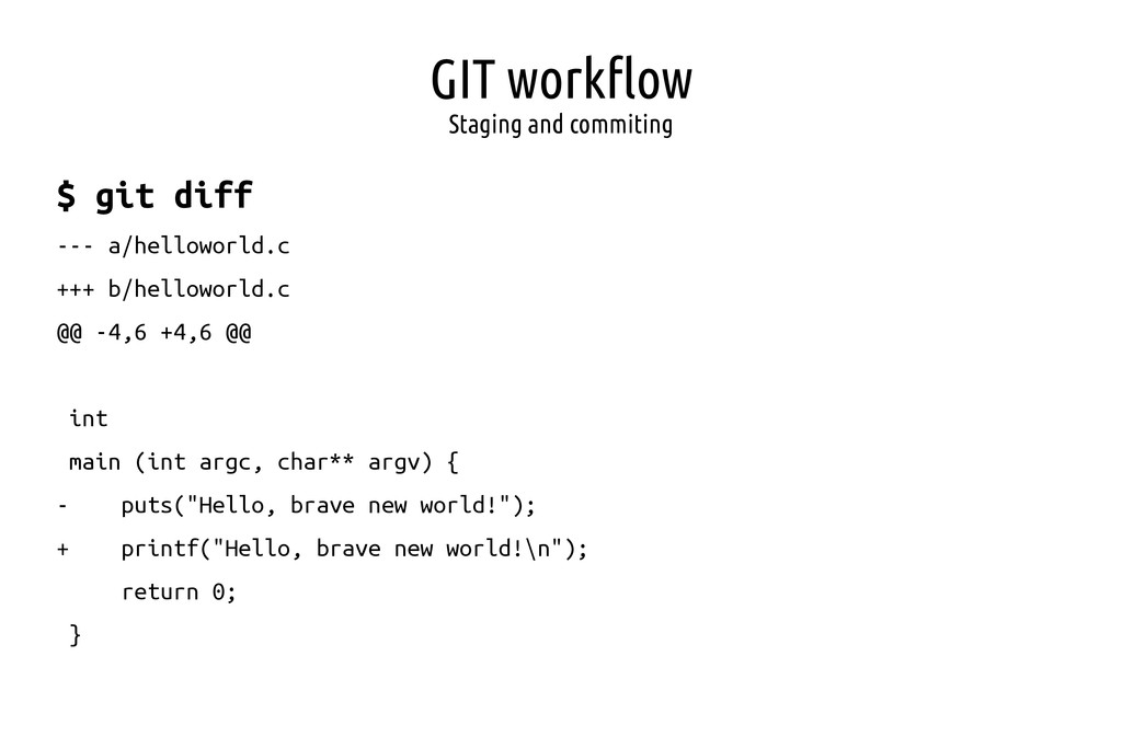 GIT workflow Staging and commiting $ git diff -...