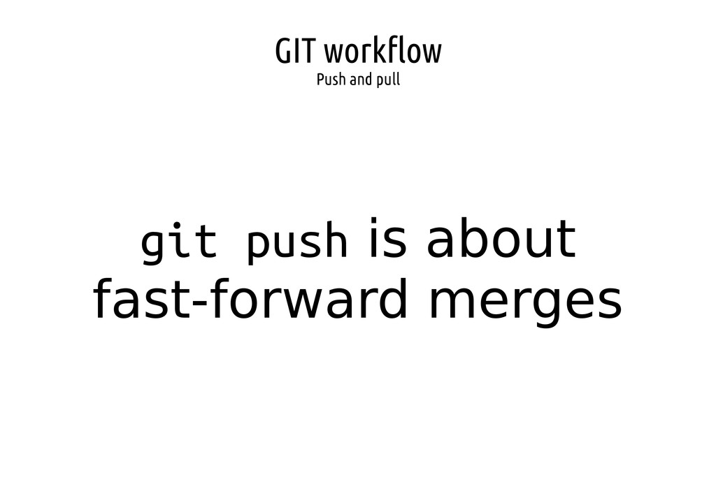GIT workflow Push and pull git push is about fa...