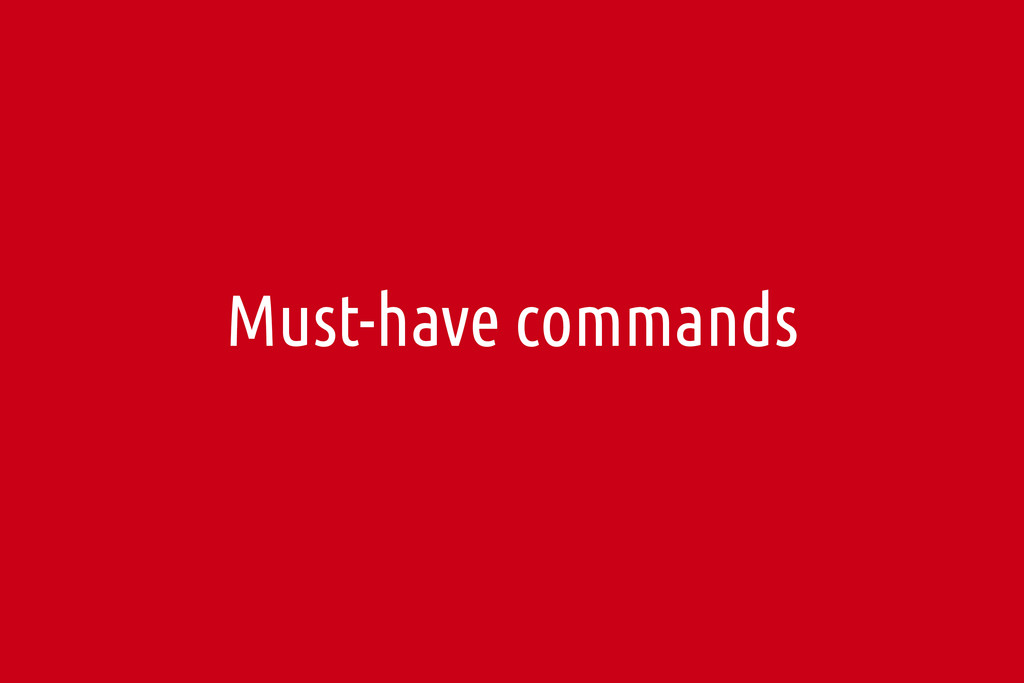 Must-have commands