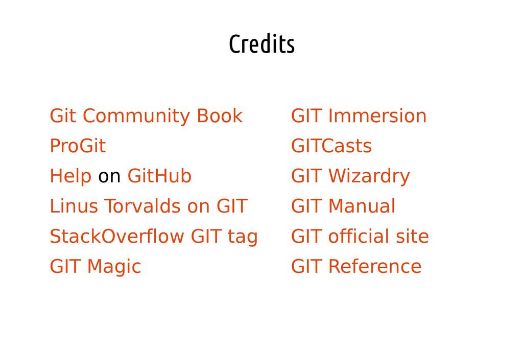 Credits ● Git Community Book ● ProGit ● Help on...