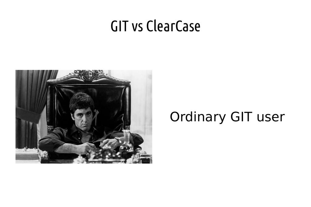 GIT vs ClearCase Ordinary GIT user