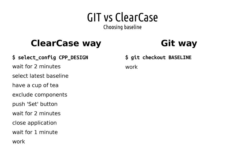 GIT vs ClearCase Choosing baseline ClearCase wa...
