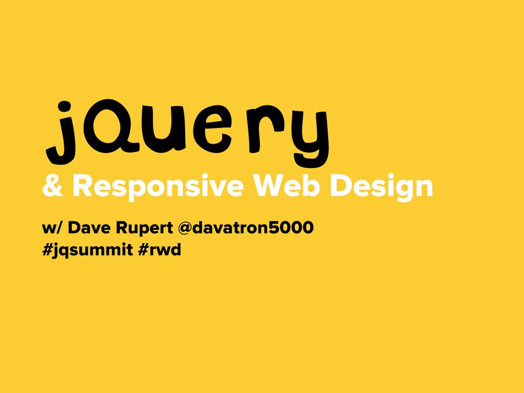 jQuery & Responsive Web Design w/ Dave Rupert @...