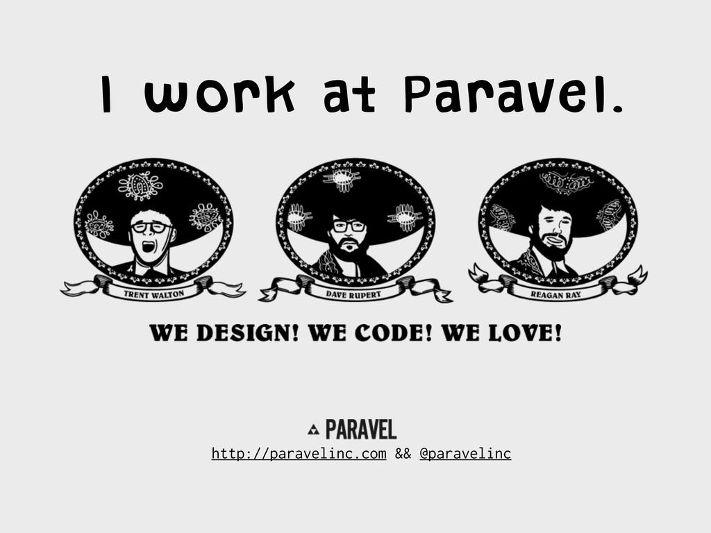 I work at Paravel. http://paravelinc.com && @pa...