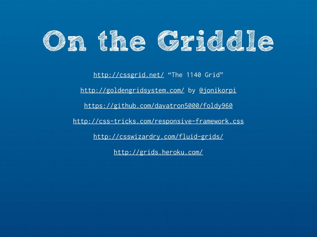 On the Griddle http://csswizardry.com/fluid-gri...