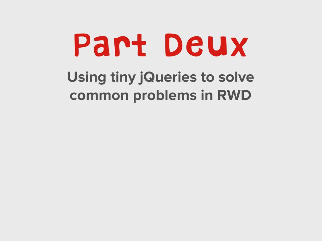 Part Deux Using tiny jQueries to solve common p...