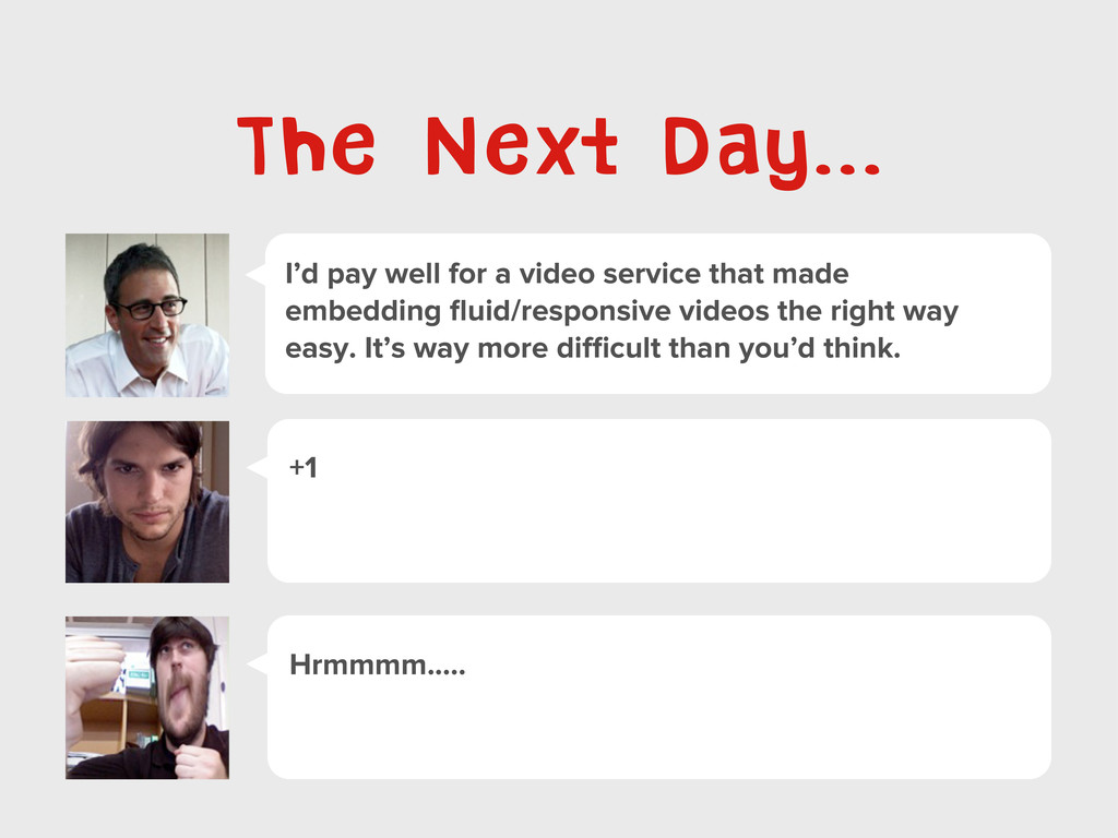 I'd pay well for a video service that made embe...