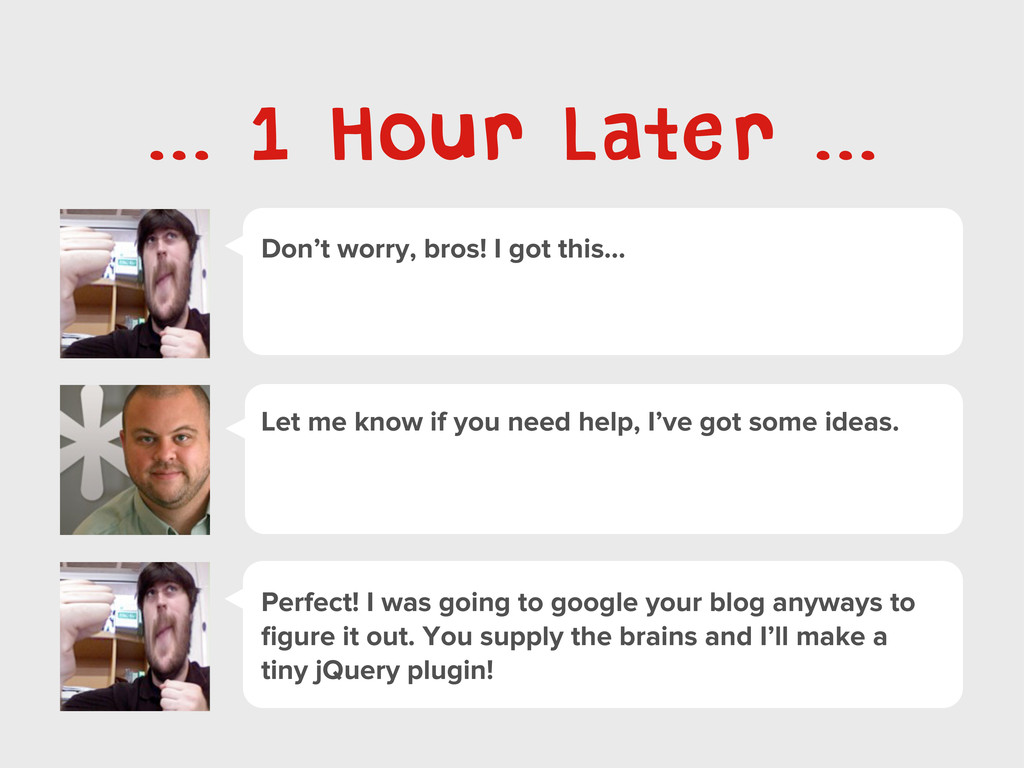 Don't worry, bros! I got this... ... 1 Hour Lat...