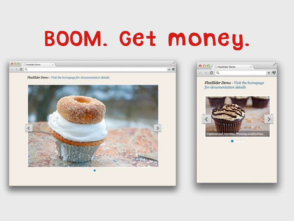 BOOM. Get money.