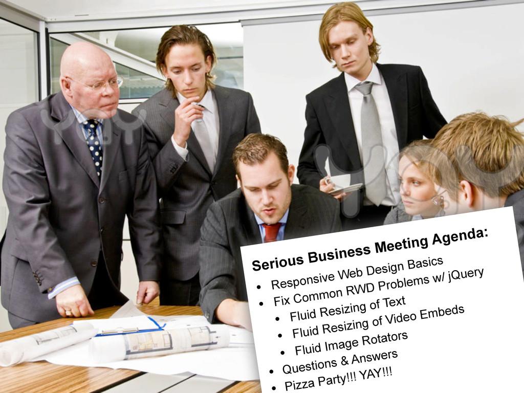 Serious Business Meeting Agenda: • Responsive W...