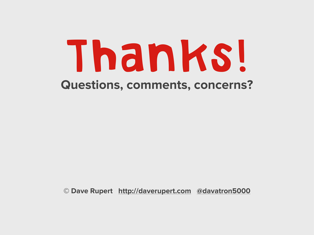 Thanks! Questions, comments, concerns? © Dave R...