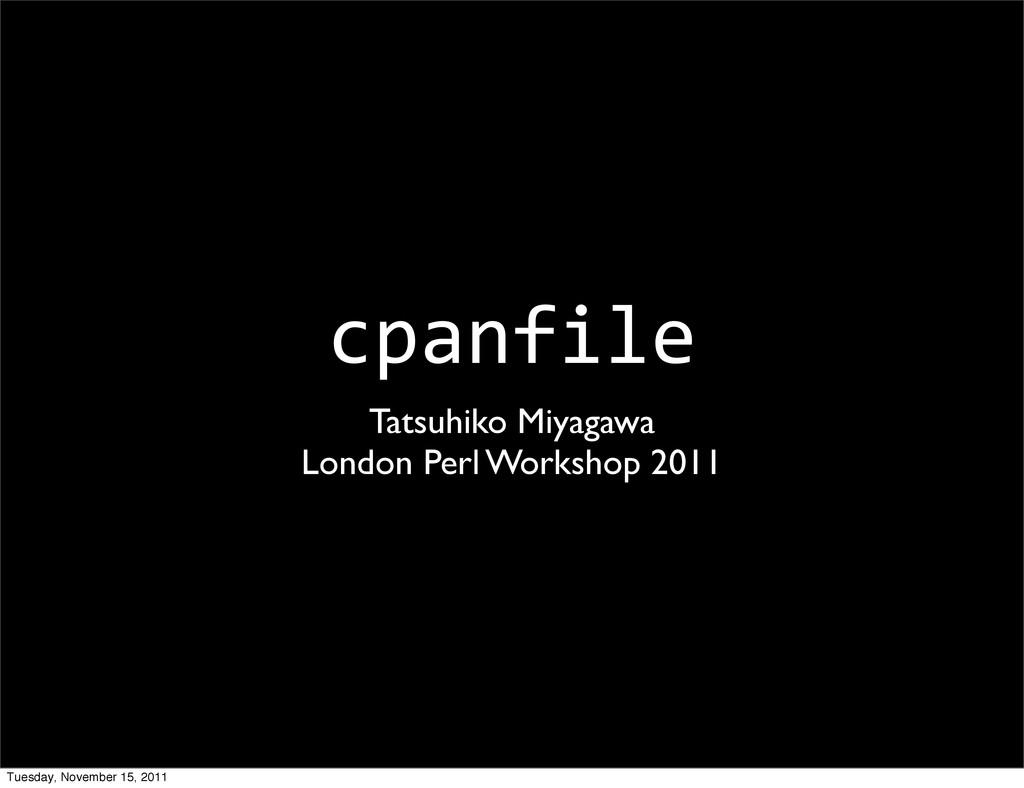 cpanfile Tatsuhiko Miyagawa London Perl Worksho...