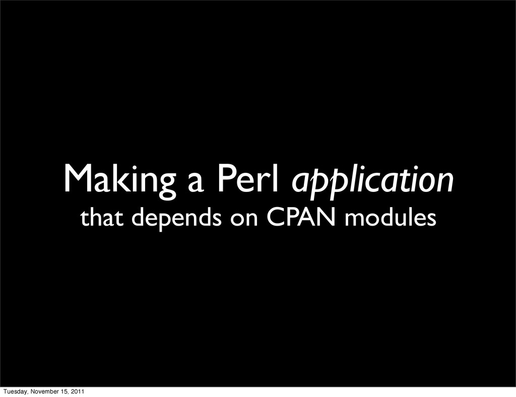 Making a Perl application that depends on CPAN ...
