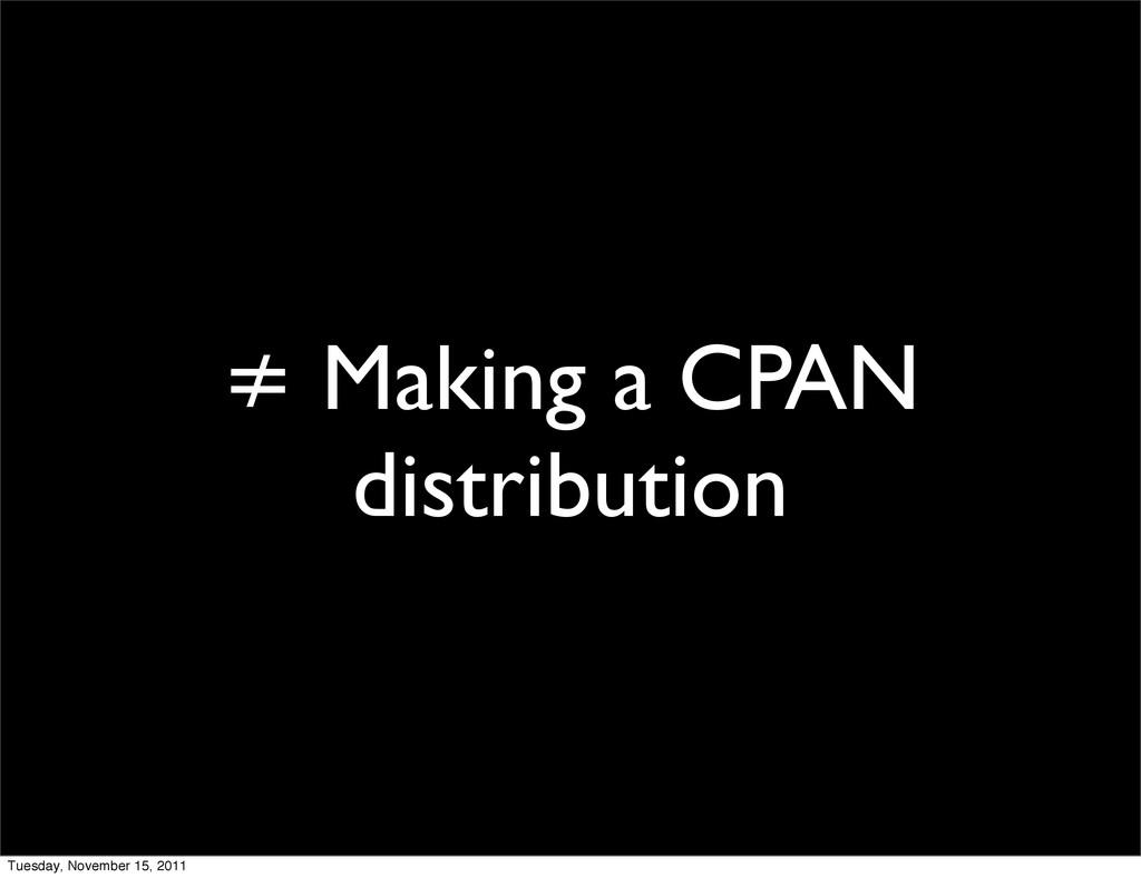 ≠ Making a CPAN distribution Tuesday, November ...