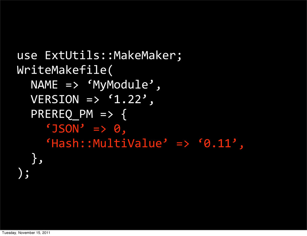 use ExtUtils::MakeMaker; WriteMakefile(  ...