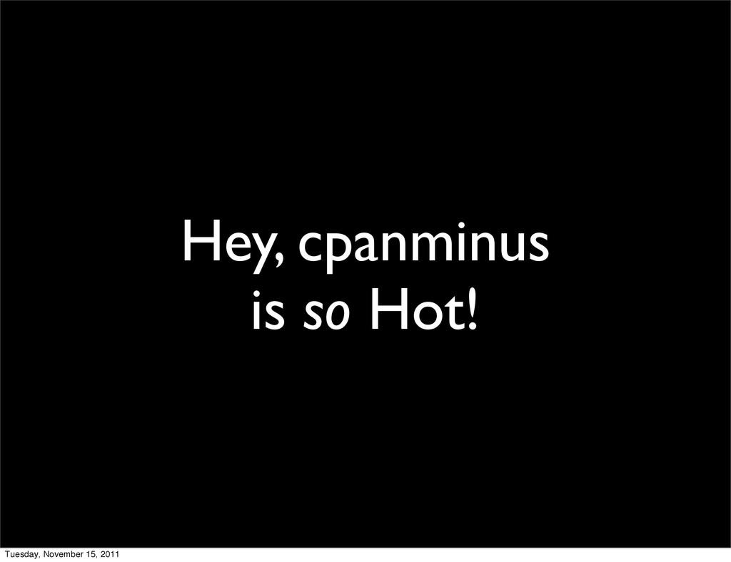Hey, cpanminus is so Hot! Tuesday, November 15,...