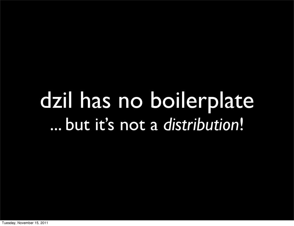 dzil has no boilerplate ... but it's not a dist...
