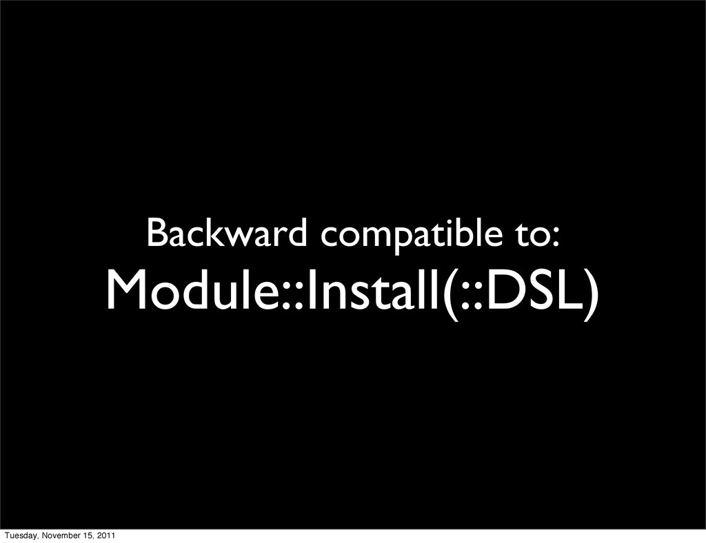 Backward compatible to: Module::Install(::DSL) ...