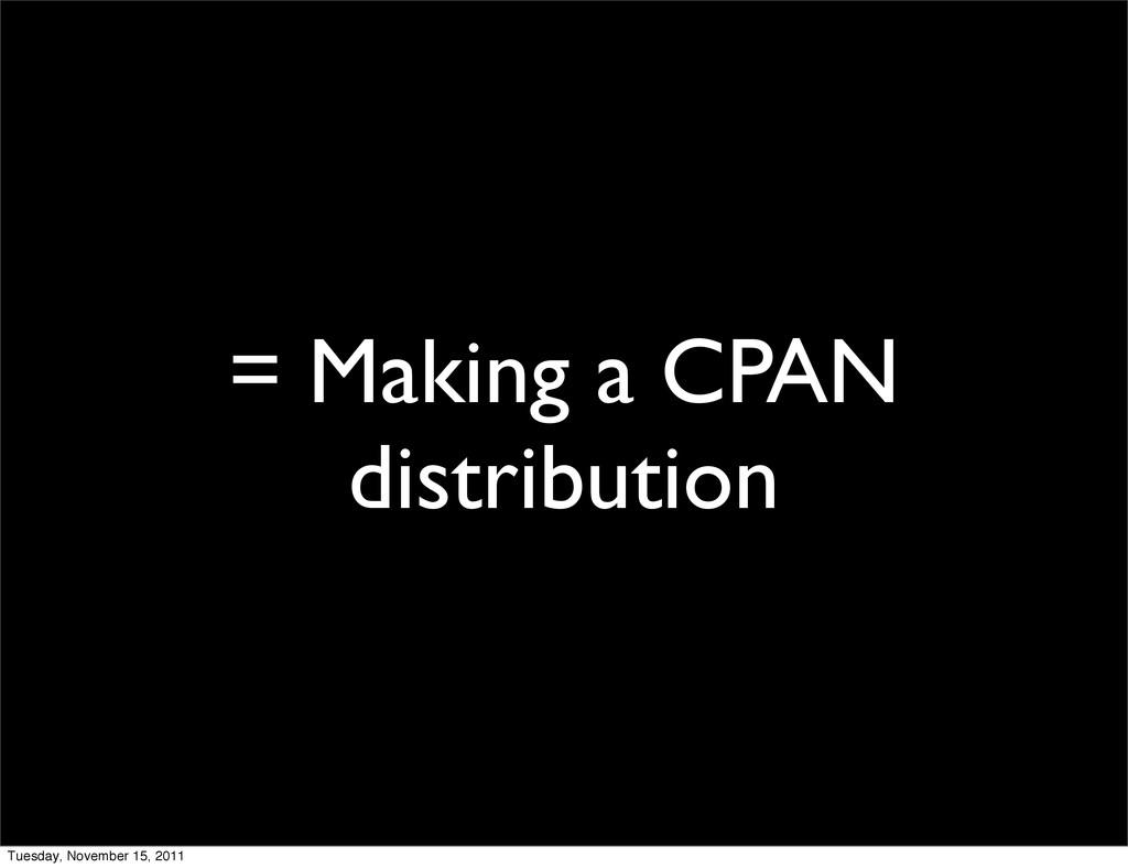 = Making a CPAN distribution Tuesday, November ...