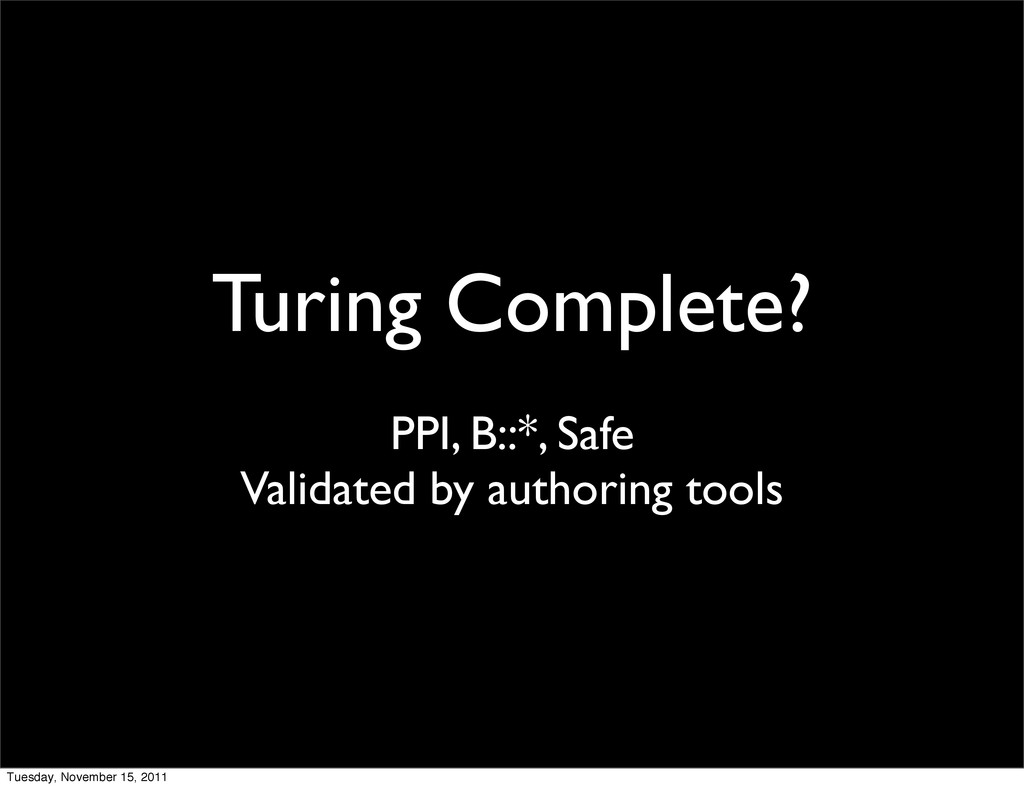 Turing Complete? PPI, B::*, Safe Validated by a...