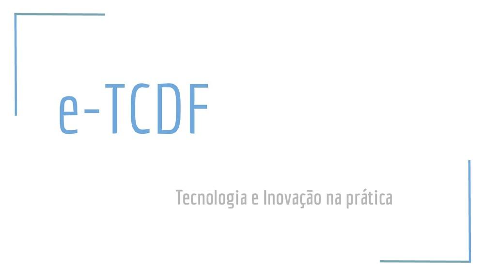 e-TCDF Tecnologia e Inovação na prática