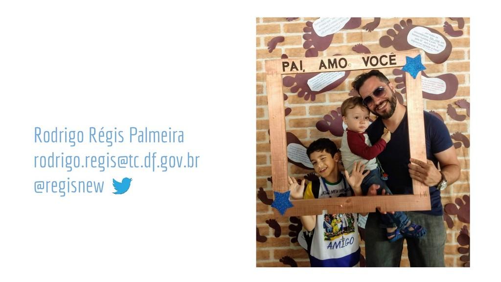 Rodrigo Régis Palmeira rodrigo.regis@tc.df.gov....