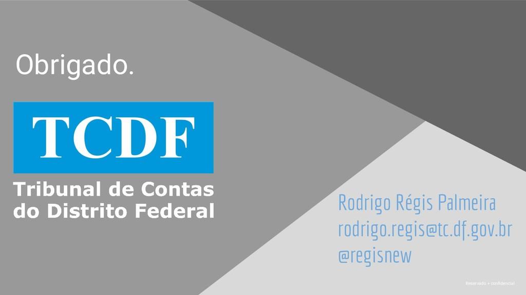 Reservado + confidencial Obrigado. Rodrigo Régis...