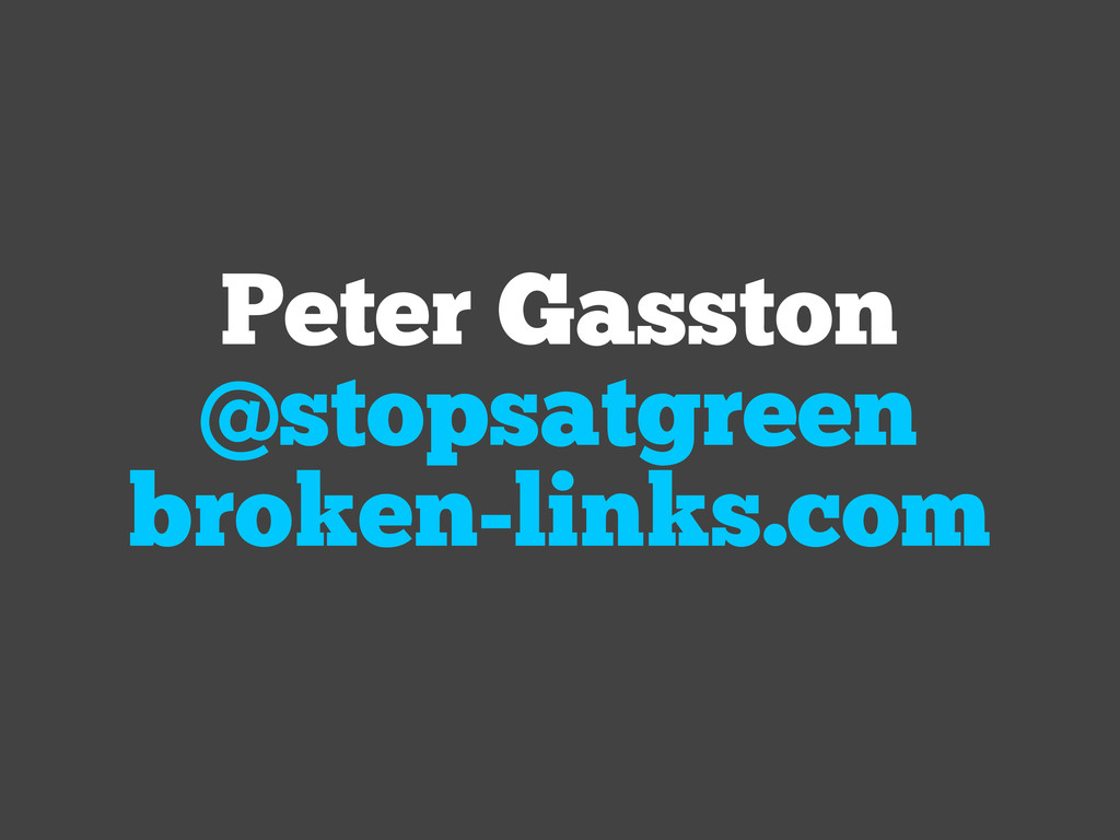 Peter Gasston @stopsatgreen broken-links.com