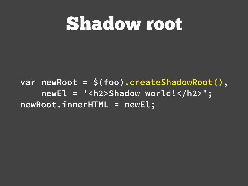 Shadow root var newRoot = $(foo).createShadowRo...