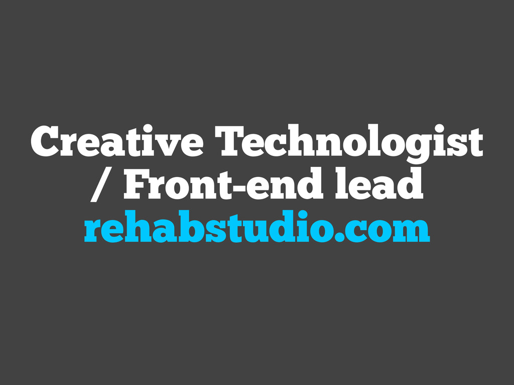 Creative Technologist / Front-end lead rehabstu...