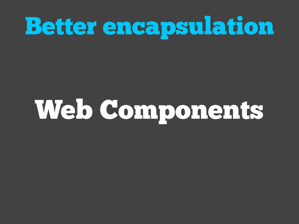 Web Components Better encapsulation