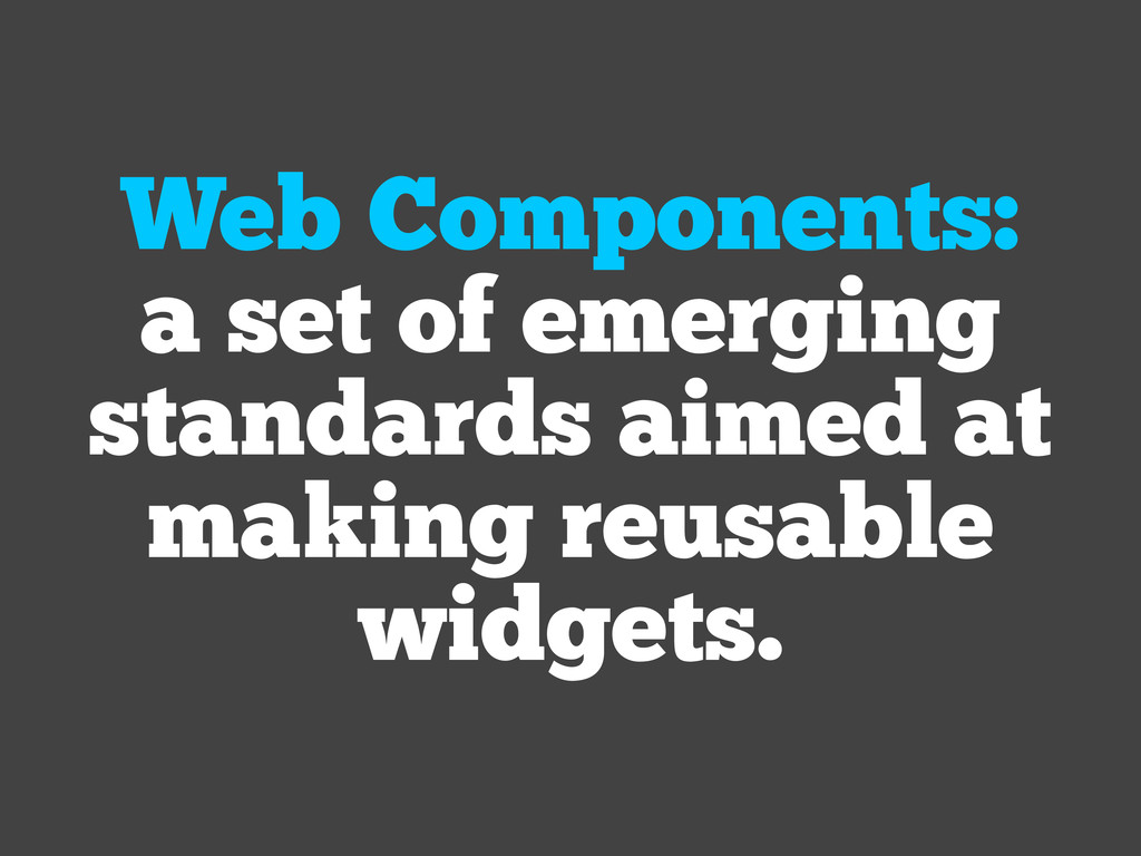 Web Components: a set of emerging standards aim...