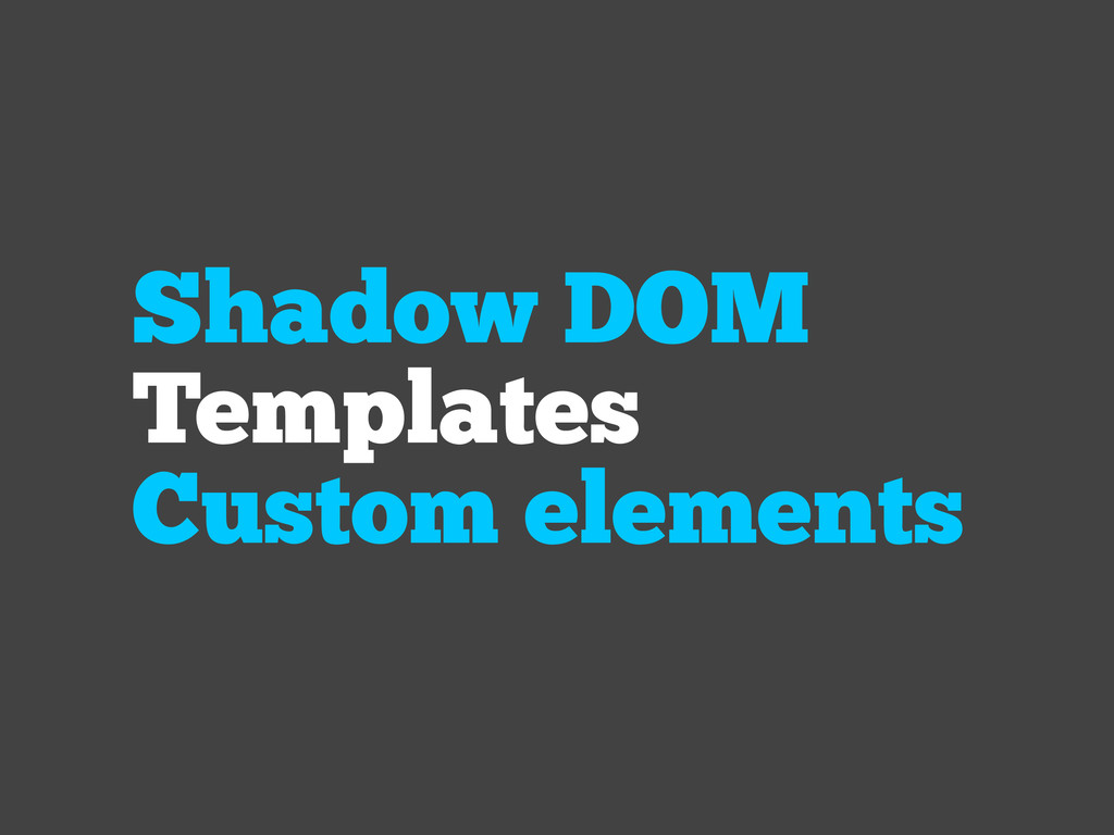 Shadow DOM Templates Custom elements