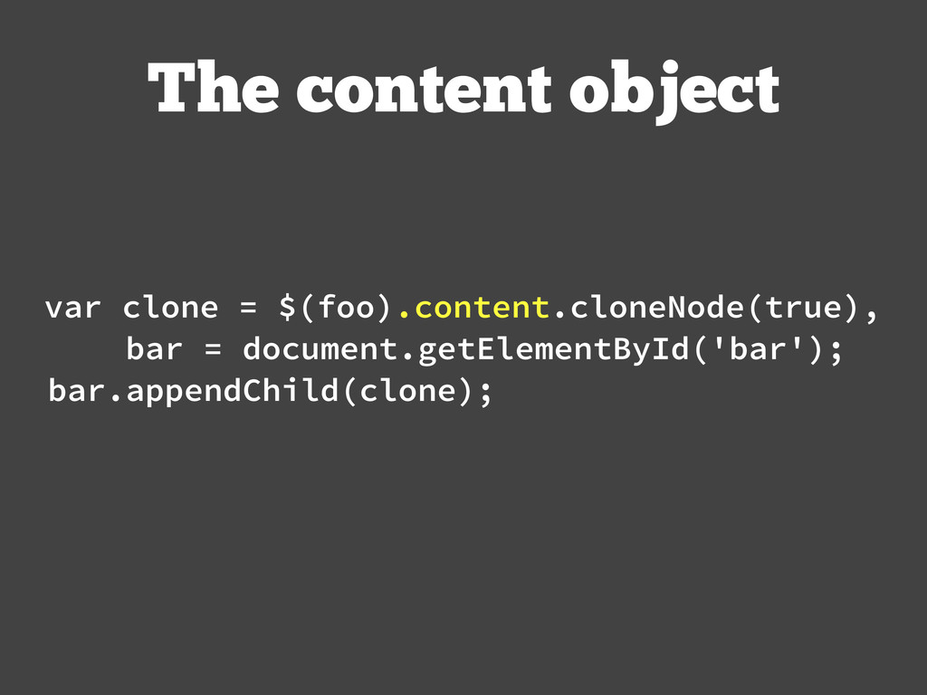 The content object var clone = $(foo).content.c...
